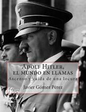 Adolf Hitler, el Mundo en Llamas: By Perez, Javier