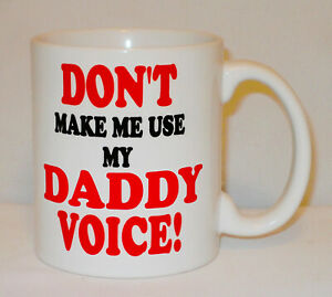 Don't Make Me Use My Daddy Voice Mug Can Personalise Funny Dad Father's Day Gift