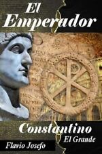 El Emperador : Constantino el Grande Su Vida Desde Su Nacimiento Hasta Su...
