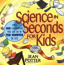 Science in Seconds for Kids: Over 100 Experiments You Can Do in Ten Minutes or L