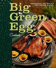 Big Green Egg Cookbook : Celebrating the World's Best Smoker and Grill by Big...