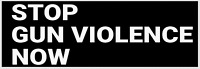 BUMPER STICKER: STOP GUN VIOLENCE NOW  gun control anti-NRA anti-Trump democrat