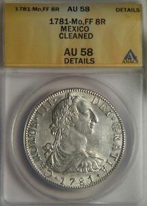 1781 FF 8 Reales:   ANACS AU-58:   Mexico City Mint