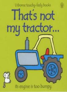 That's Not My Tractor (Usborne Touchy Feely Books) By Fiona Wat .9780746041918