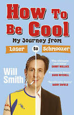 How to be Cool: My Journey from Loser to Schmoozer, Smith, Will, New Book