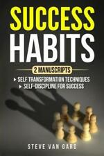 Success Habits: 2 Manuscripts: Self Transformation Techniques, Self-Discipl.