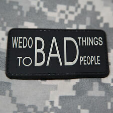 We Do Bad Things To Bad People PVC Morale Patch Badge Insignia Funny Ops SWAT