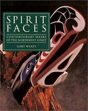 Spirit Faces : Contemporary Masks of the Northwest Coast by Gary Wyatt (2003,...