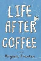 Life After Coffee, Paperback by Franken, Virginia, Brand New, Free P&P in the UK