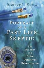 Portrait of a Past-Life Skeptic: The True Story of a Police Detective's Reincarn