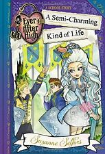 Ever After High: A Semi-Charming Kind of Life (A School Story) by Suzanne Selfor