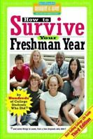 How to Survive Your Freshman Year: By Hundreds of College Sophomores, Juniors, a