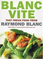 Blanc Vite: Fast Fresh Food from Raymond Blanc,Raymond Blanc- 9780747277552