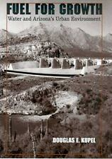 Fuel for Growth: Water And Arizona's Urban Environment, Douglas E. Kupel, Good B