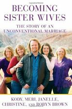 Becoming Sister Wives: The Story of an Unconventional Marriage by Kody Brown, Me