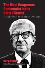"""The Most Dangerous Communist in the United States"""": A Biography of Herbert Apthe"""
