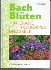 Bach - Blüten - Therapie für Körper und Seele von Ute York