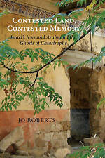 Contested Land, Contested Memory: Israel's Jews & Arabs & the Ghosts of...