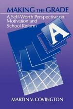 Making the Grade : A Self-Worth Perspective on Motivation and School Reform by M