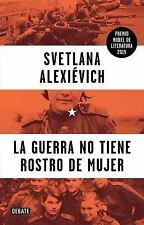 LA GUERRA NO TIENE ROSTRO DE MUJER / WAR'S UNWOMANLY FACE - ALEXIEVICH, SVETLANA