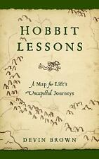 Hobbit Lessons : A Map for Life's Unexpected Journeys by Devin Brown (2013,...
