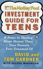 The Motley Fool Investment Guide for Teens : 8 Steps to Having More Money Than Y