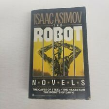 The Robot Novels By Isaac Asimov, Caves of Steel, Naked Sun, Robots of Dawn