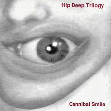 Cannibal Smile by Hip Deep Trilogy (CD, 1993)