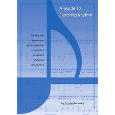 A Guide to Exploring Rhythm All Instruments Laurie Kennedy Kerin Bailey