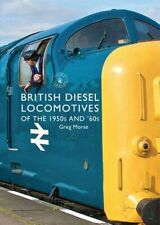 British Diesel Locomotives of the 1950s and '60s by Greg Morse 9781784420338