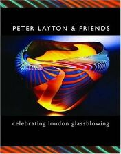 PETER LAYTON & FRIENDS: celebrating london glassblowing Hardback Book The Cheap