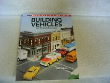Building Vehicles for Model Railroads- By Jeff Wilson- A Model Railroader Book