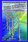 Crisis energetica  Energy Crisis: El Futuro De Los Combustibles Fosile-ExLibrary