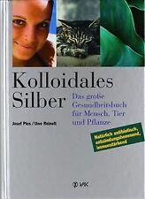 Kolloidales Silber: Das grosse Gesundheitsbuch für Mensc...   Buch   Zustand gut