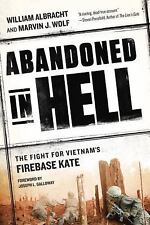 Abandoned in Hell: The Fight For Vietnam's Firebase Kate, Albracht, William, Wol