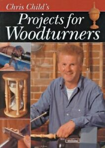 Chris Child's Projects for Woodturners by Child, Chris Paperback Book The Cheap