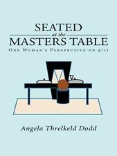 Seated at the Masters Table : One Woman's Perspective On 9/11 by Angela...