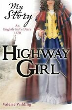 Highway Girl: an English girl's diary 1670 (My Story)-Valerie Wilding