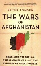 The Wars of Afghanistan: Messianic Terrorism, Tribal Conflicts, and the...