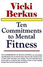 Ten Commitments To Mental Fitness: By Vicki, M.D., Ph.D. Berkus