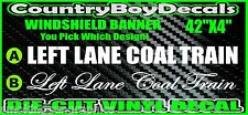 LEFT LANE COAL TRAIN  Windshield Brow Vinyl Decal Sticker Diesel Truck Country