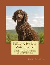 I Want a Pet Irish Water Spaniel : Fun Learning Activities by Gail Forsyth.