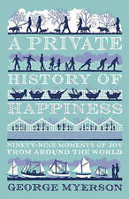 A Private History Of Happiness By George Myerson