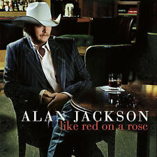 Like Red on a Rose by Alan Jackson (CD, Sep-2006, Arista)