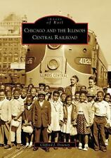 Images of Rail: Chicago and the Illinois Central Railroad by Clifford J....