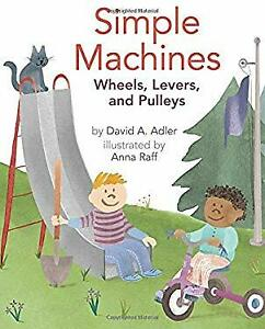 Simple Machines : Wheels, Levers, and Pulleys Hardcover David A.