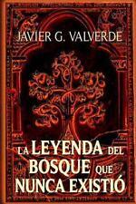 La Leyenda Del Bosque Que Nunca Existio by Javier Valverde (2014, Paperback)