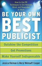 Be Your Own Best Publicist: How to Use PR Techniques to Get Noticed, Hired, and
