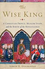 The Wise King: A Christian Prince, Muslim Spain, and the Birth of the Renaissanc