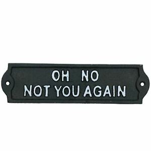 Oh No Not You Again Cast Iron Sign Plaque Door Wall House Home Gate Garden